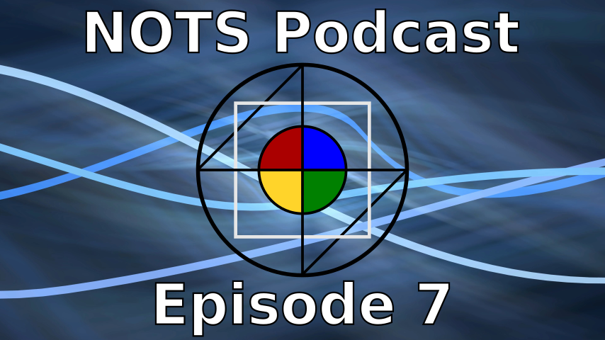 Episode 7 - NOTS Podcast